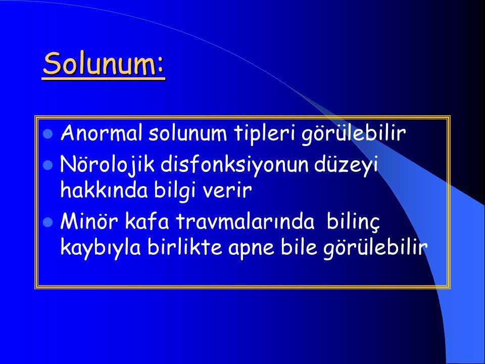 Solunum: Anormal solunum tipleri görülebilir