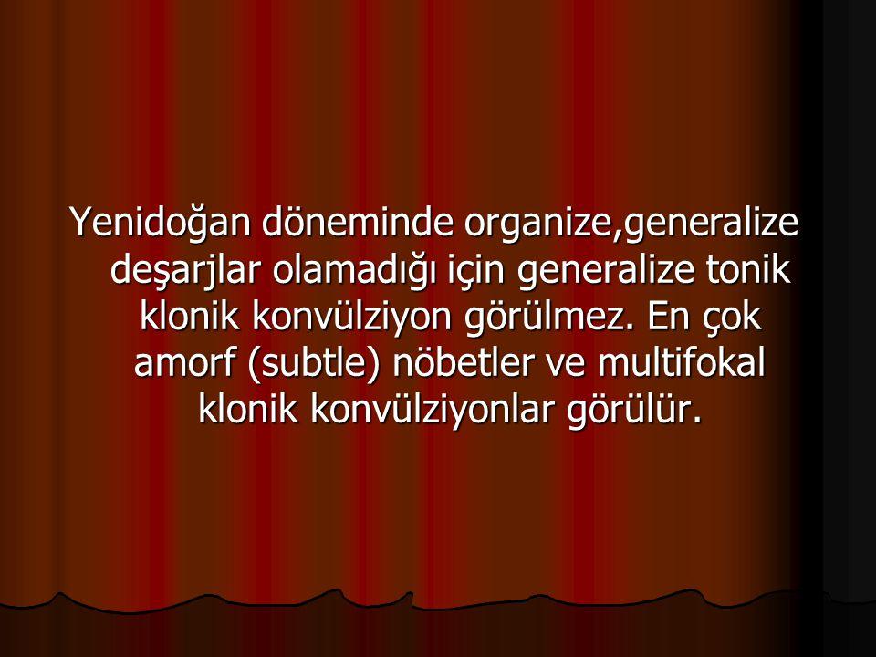 Yenidoğan döneminde organize,generalize deşarjlar olamadığı için generalize tonik klonik konvülziyon görülmez.