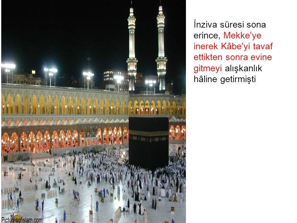 İnziva süresi sona erince, Mekke ye. inerek Kâbe yi tavaf. ettikten sonra evine. gitmeyi alışkanlık.