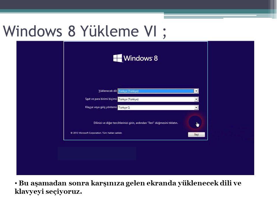 Windows 8 Yükleme VI ; Bu aşamadan sonra karşınıza gelen ekranda yüklenecek dili ve klavyeyi seçiyoruz.