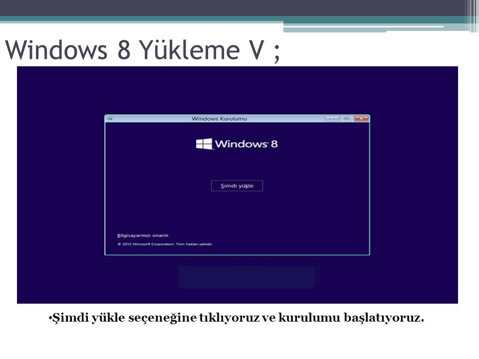 Windows 8 Yükleme V ; Şimdi yükle seçeneğine tıklıyoruz ve kurulumu başlatıyoruz.
