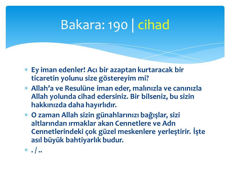 Bakara: 190 | cihad Ey iman edenler! Acı bir azaptan kurtaracak bir ticaretin yolunu size göstereyim mi
