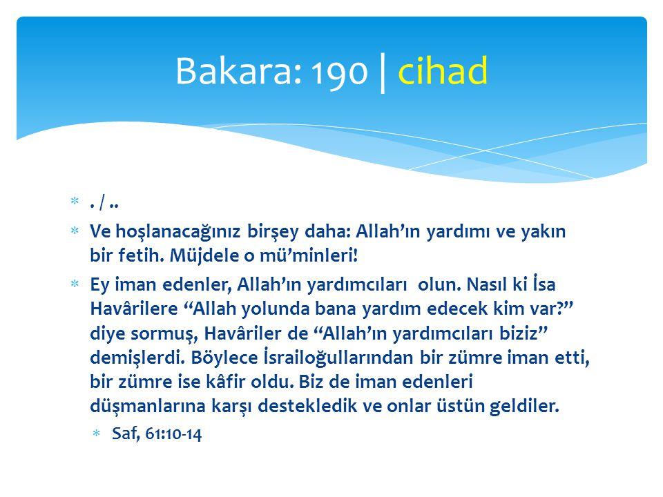 Bakara: 190 | cihad . / .. Ve hoşlanacağınız birşey daha: Allah'ın yardımı ve yakın bir fetih. Müjdele o mü'minleri!