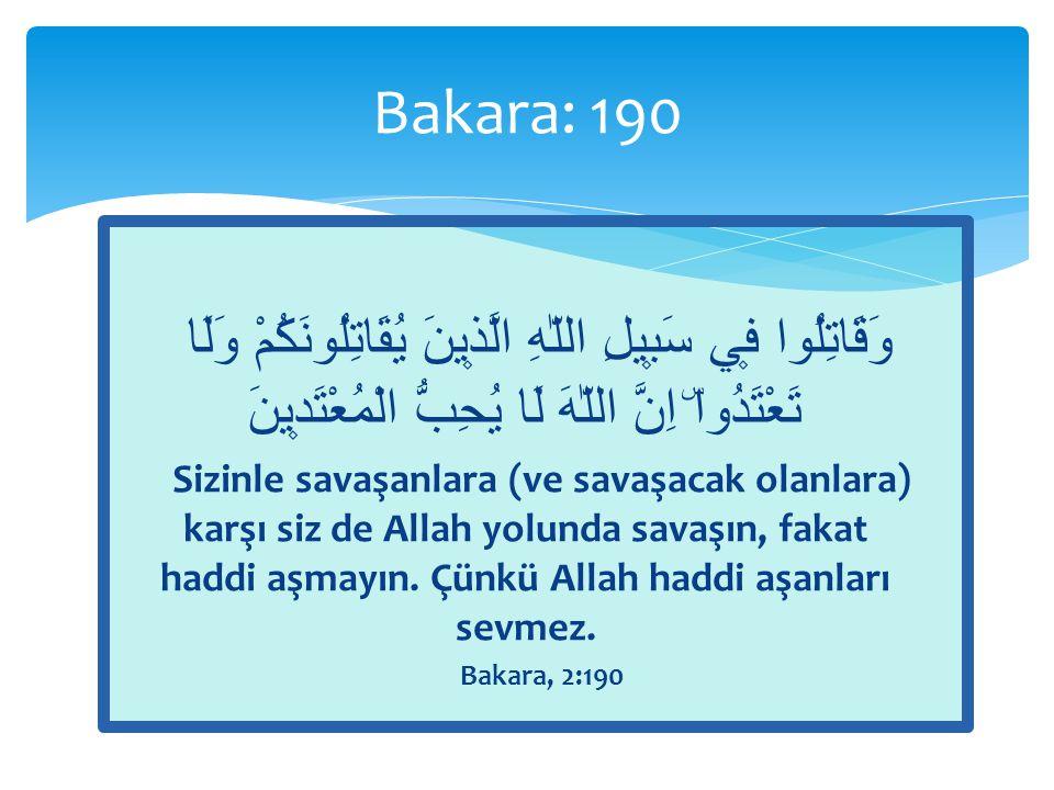 Bakara: 190 وَقَاتِلُوا ف۪ي سَب۪يلِ اللّٰهِ الَّذ۪ينَ يُقَاتِلُونَكُمْ وَلَا تَعْتَدُواۜ اِنَّ اللّٰهَ لَا يُحِبُّ الْمُعْتَد۪ينَ