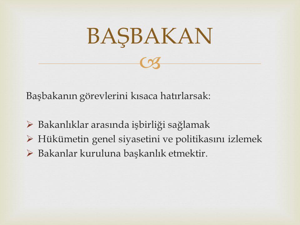 BAŞBAKAN Başbakanın görevlerini kısaca hatırlarsak: