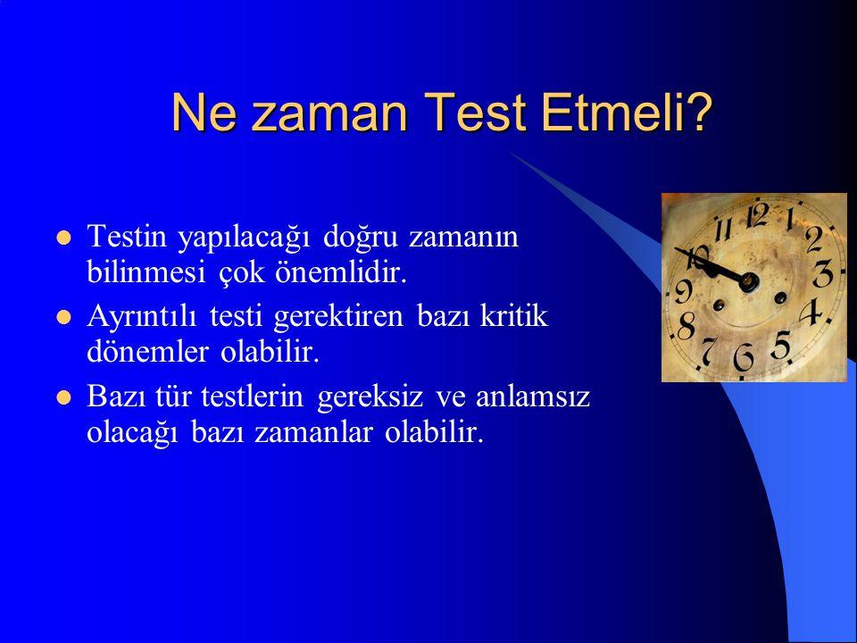 Ne zaman Test Etmeli Testin yapılacağı doğru zamanın bilinmesi çok önemlidir. Ayrıntılı testi gerektiren bazı kritik dönemler olabilir.
