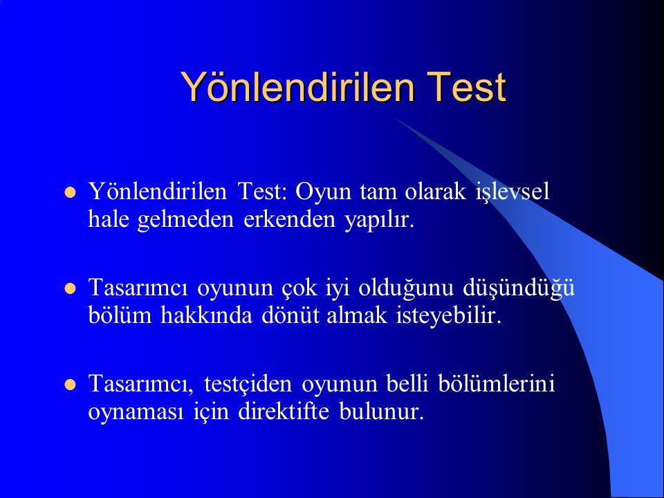 Yönlendirilen Test Yönlendirilen Test: Oyun tam olarak işlevsel hale gelmeden erkenden yapılır.