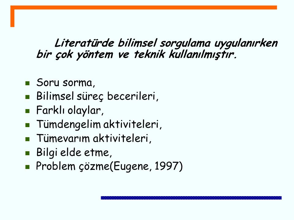 Literatürde bilimsel sorgulama uygulanırken bir çok yöntem ve teknik kullanılmıştır.