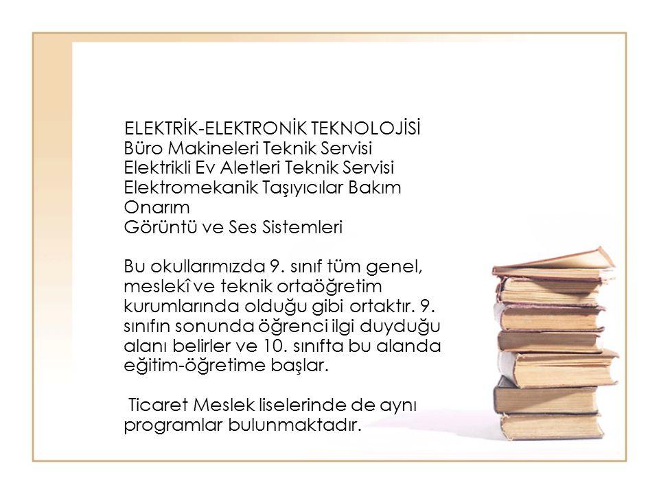 ELEKTRİK-ELEKTRONİK TEKNOLOJİSİ Büro Makineleri Teknik Servisi Elektrikli Ev Aletleri Teknik Servisi Elektromekanik Taşıyıcılar Bakım Onarım Görüntü ve Ses Sistemleri Bu okullarımızda 9.