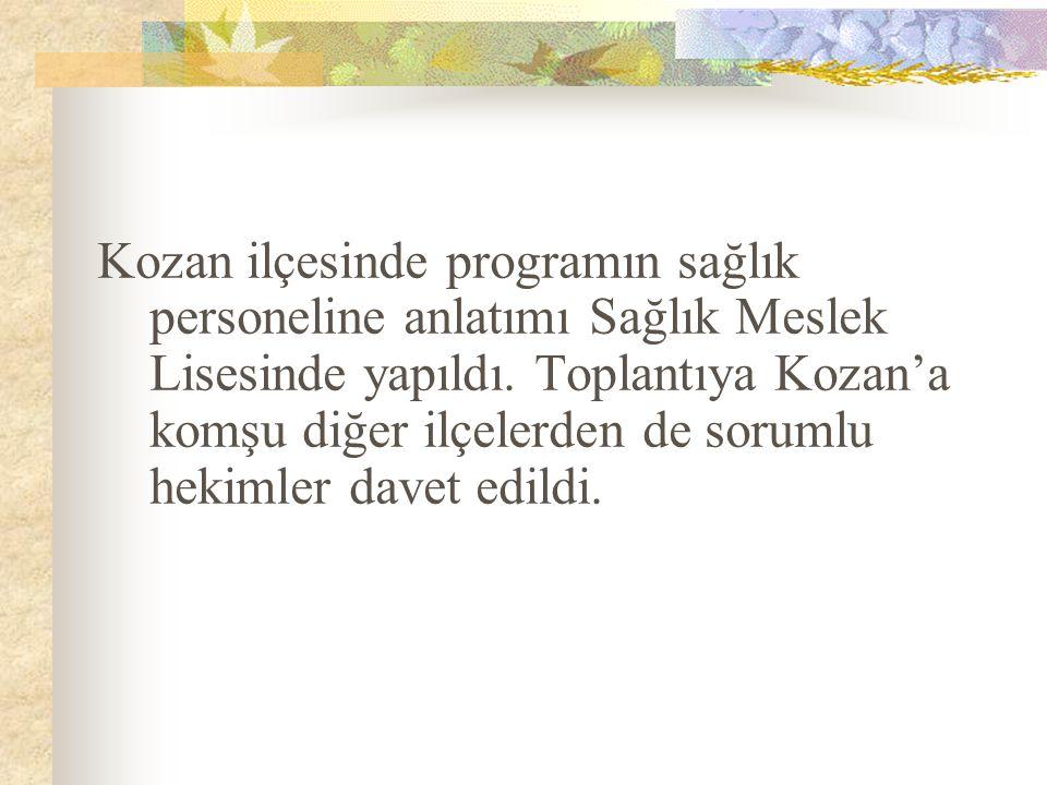 Kozan ilçesinde programın sağlık personeline anlatımı Sağlık Meslek Lisesinde yapıldı.