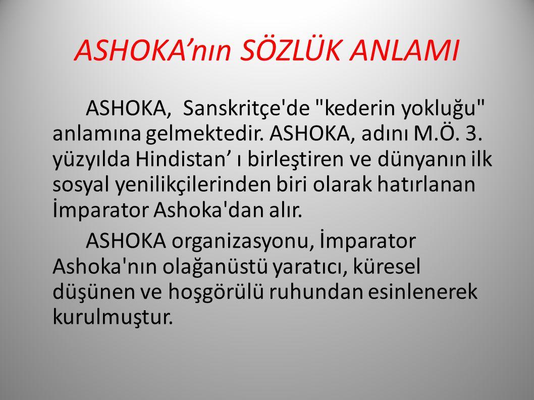 ASHOKA'nın SÖZLÜK ANLAMI