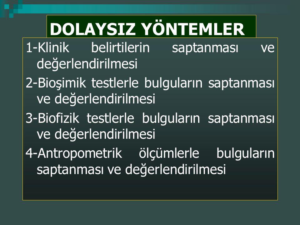 DOLAYSIZ YÖNTEMLER 1-Klinik belirtilerin saptanması ve değerlendirilmesi. 2-Bioşimik testlerle bulguların saptanması ve değerlendirilmesi.