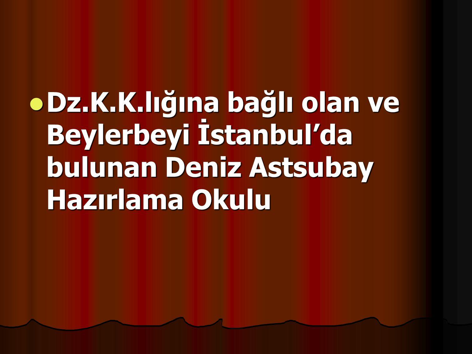Dz.K.K.lığına bağlı olan ve Beylerbeyi İstanbul'da bulunan Deniz Astsubay Hazırlama Okulu