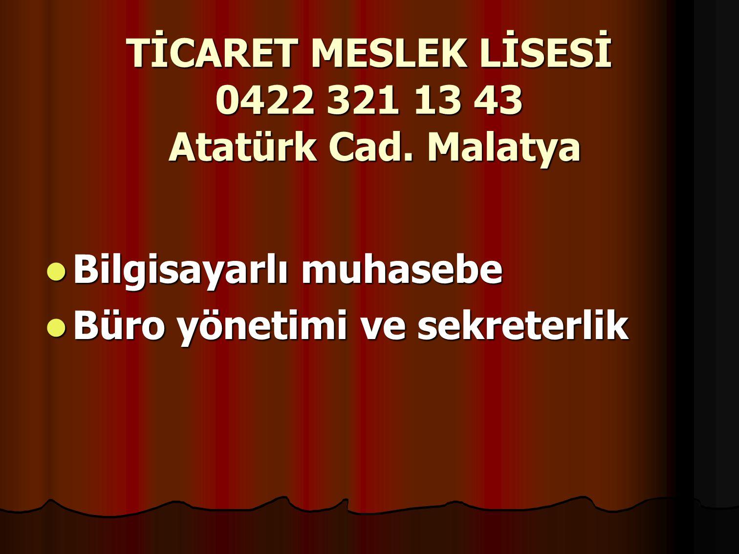 TİCARET MESLEK LİSESİ 0422 321 13 43 Atatürk Cad. Malatya