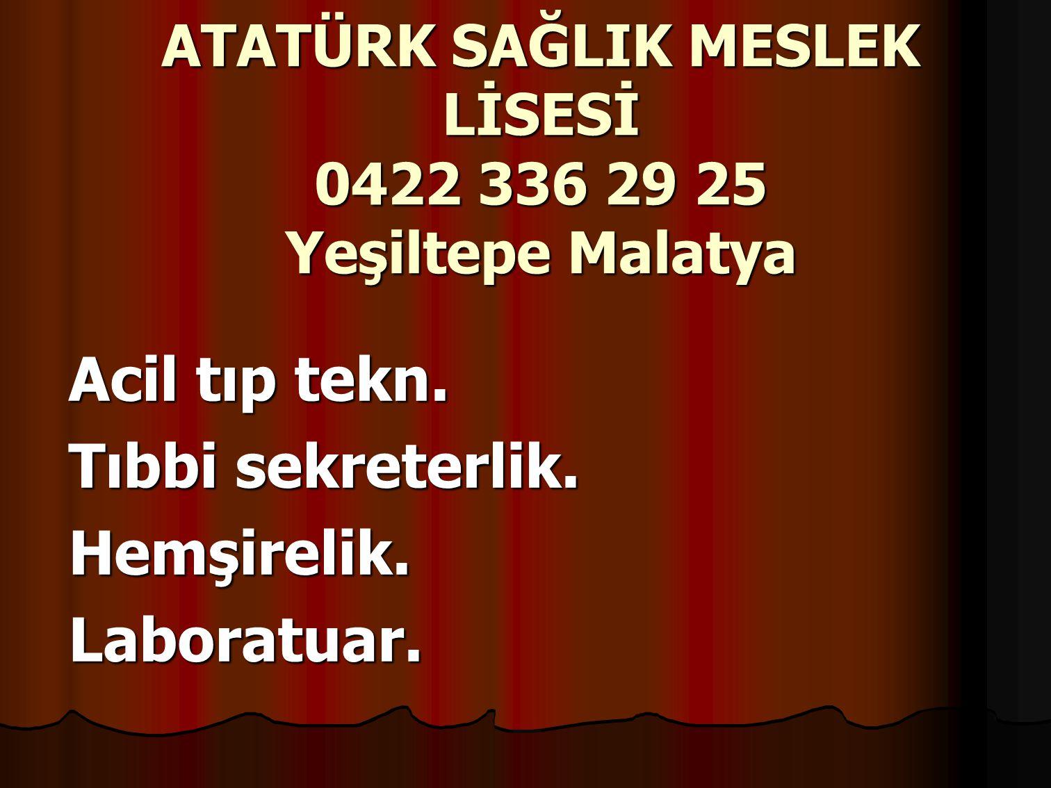 ATATÜRK SAĞLIK MESLEK LİSESİ 0422 336 29 25 Yeşiltepe Malatya