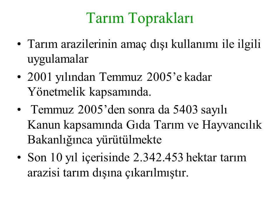 Tarım Toprakları Tarım arazilerinin amaç dışı kullanımı ile ilgili uygulamalar. 2001 yılından Temmuz 2005'e kadar Yönetmelik kapsamında.
