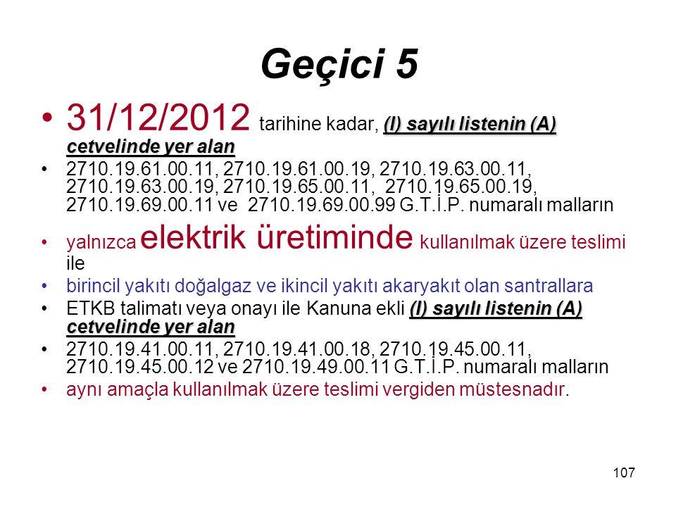 Geçici 5 31/12/2012 tarihine kadar, (I) sayılı listenin (A) cetvelinde yer alan.
