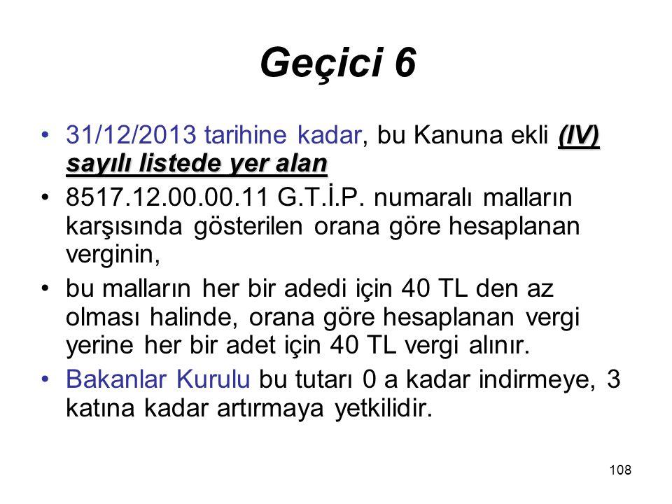 Geçici 6 31/12/2013 tarihine kadar, bu Kanuna ekli (IV) sayılı listede yer alan.