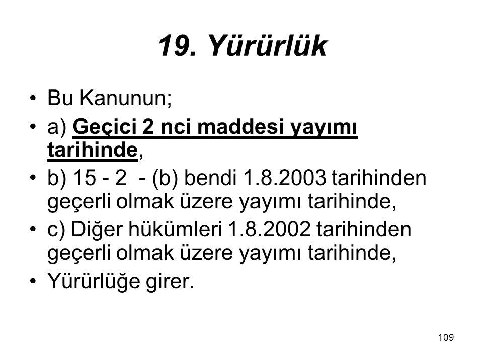 19. Yürürlük Bu Kanunun; a) Geçici 2 nci maddesi yayımı tarihinde,