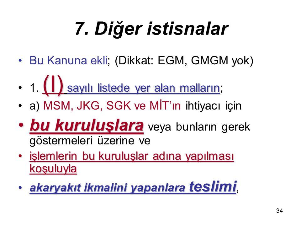 7. Diğer istisnalar Bu Kanuna ekli; (Dikkat: EGM, GMGM yok) 1. (I) sayılı listede yer alan malların;