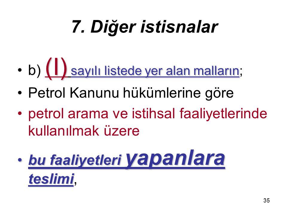 7. Diğer istisnalar b) (I) sayılı listede yer alan malların;