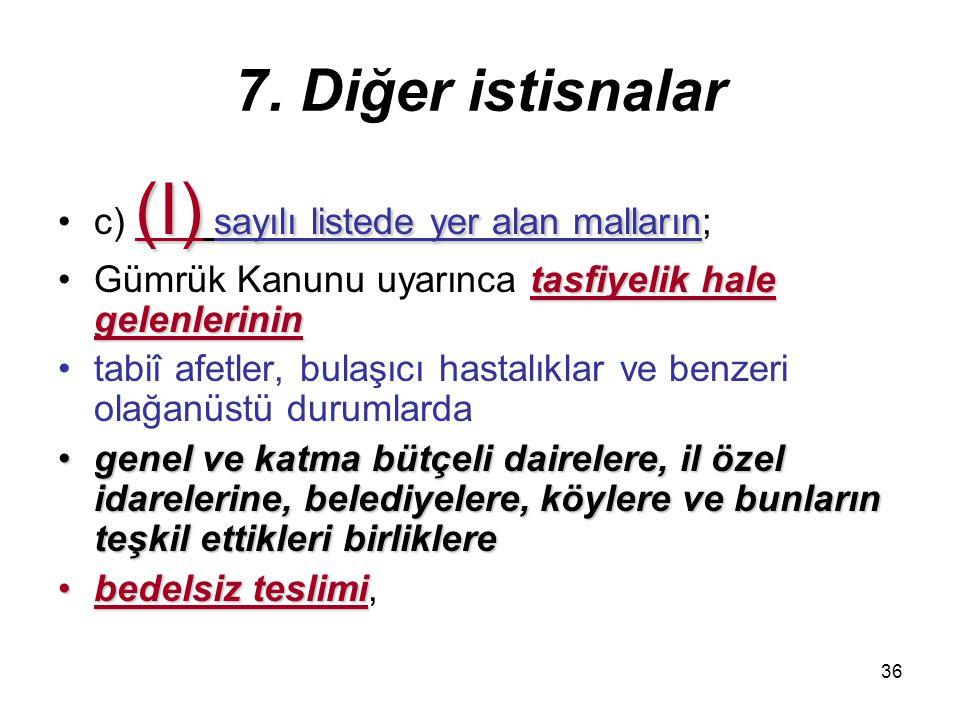 7. Diğer istisnalar c) (I) sayılı listede yer alan malların;