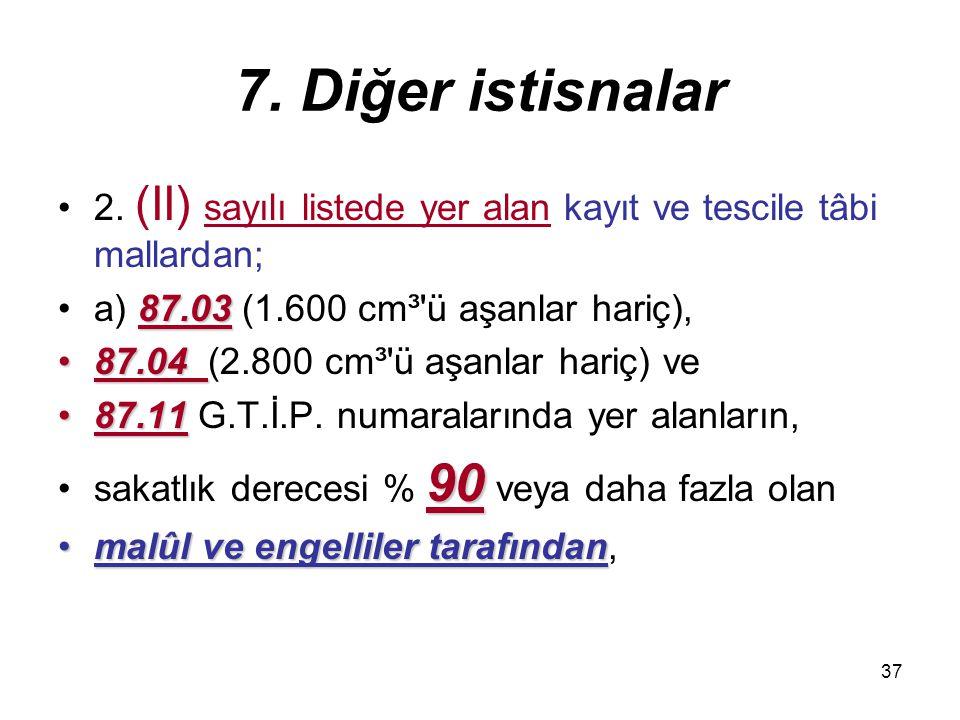 7. Diğer istisnalar 2. (II) sayılı listede yer alan kayıt ve tescile tâbi mallardan; a) 87.03 (1.600 cm³ ü aşanlar hariç),