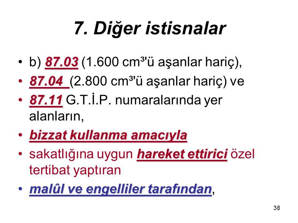 7. Diğer istisnalar b) 87.03 (1.600 cm³ ü aşanlar hariç),