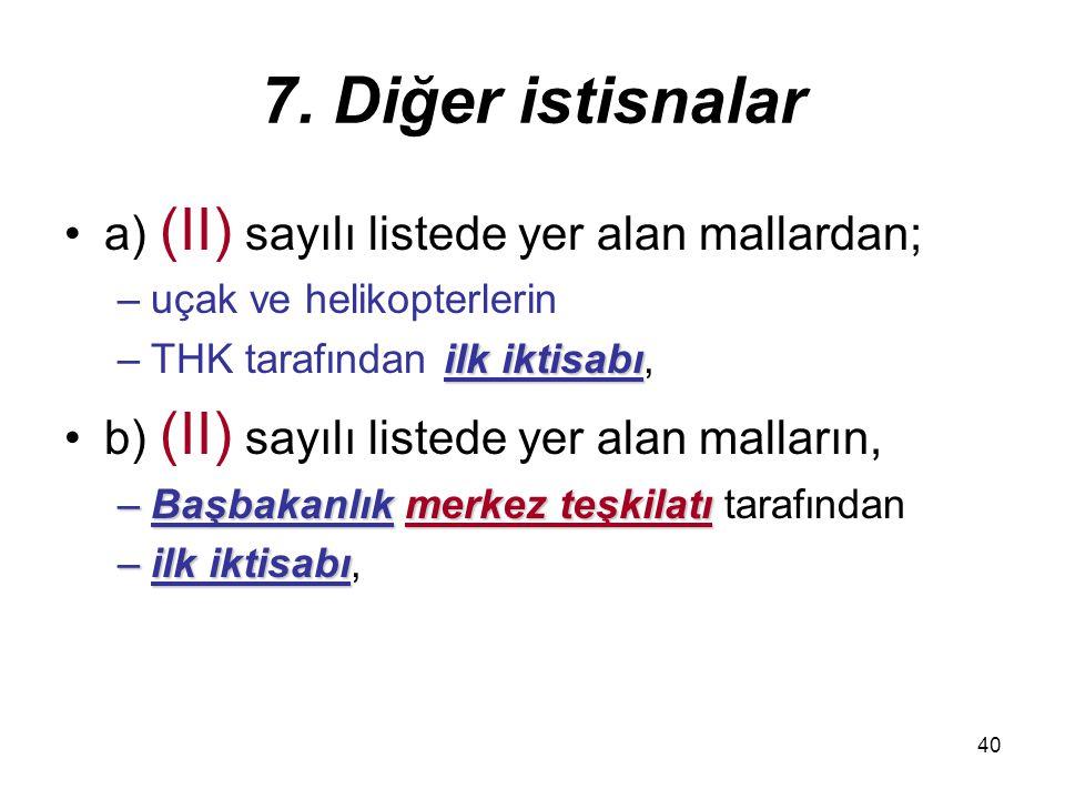 7. Diğer istisnalar a) (II) sayılı listede yer alan mallardan;