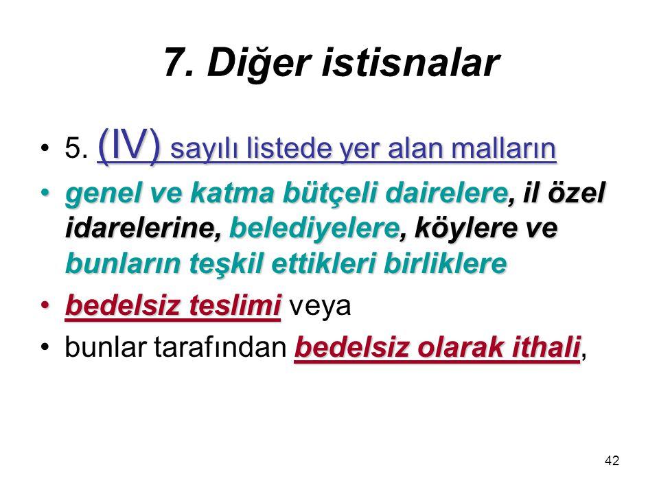 7. Diğer istisnalar 5. (IV) sayılı listede yer alan malların