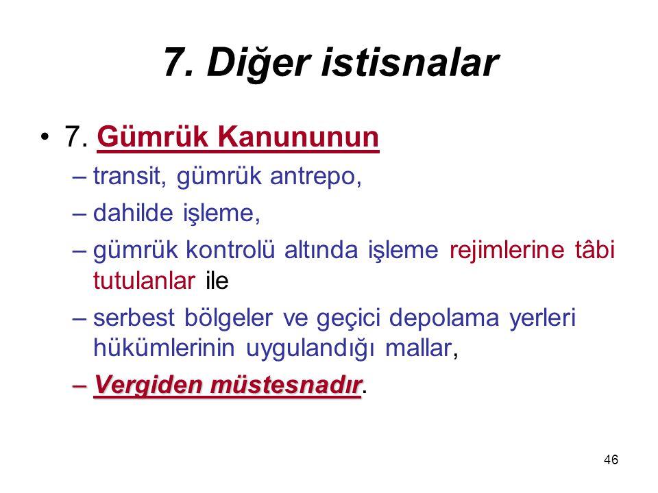 7. Diğer istisnalar 7. Gümrük Kanununun transit, gümrük antrepo,