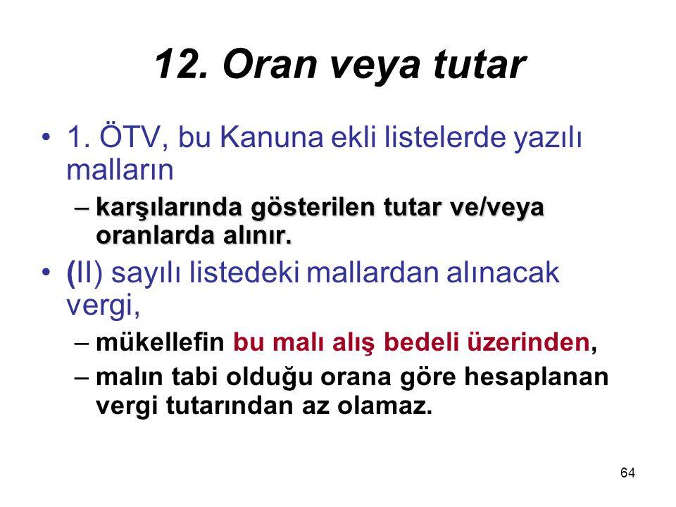 12. Oran veya tutar 1. ÖTV, bu Kanuna ekli listelerde yazılı malların