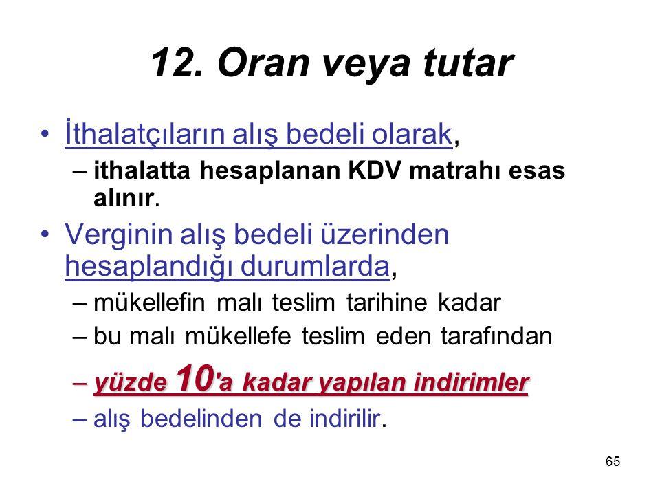 12. Oran veya tutar İthalatçıların alış bedeli olarak,
