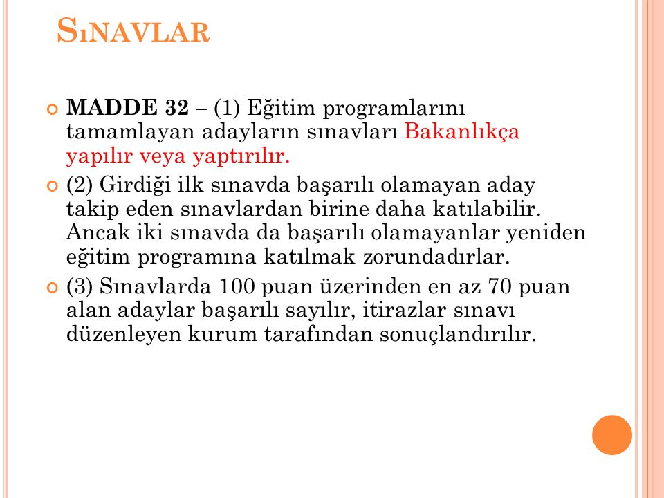 Sınavlar MADDE 32 – (1) Eğitim programlarını tamamlayan adayların sınavları Bakanlıkça yapılır veya yaptırılır.