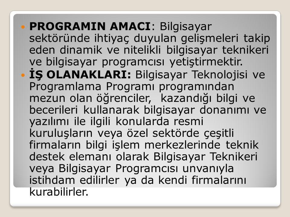 PROGRAMIN AMACI: Bilgisayar sektöründe ihtiyaç duyulan gelişmeleri takip eden dinamik ve nitelikli bilgisayar teknikeri ve bilgisayar programcısı yetiştirmektir.