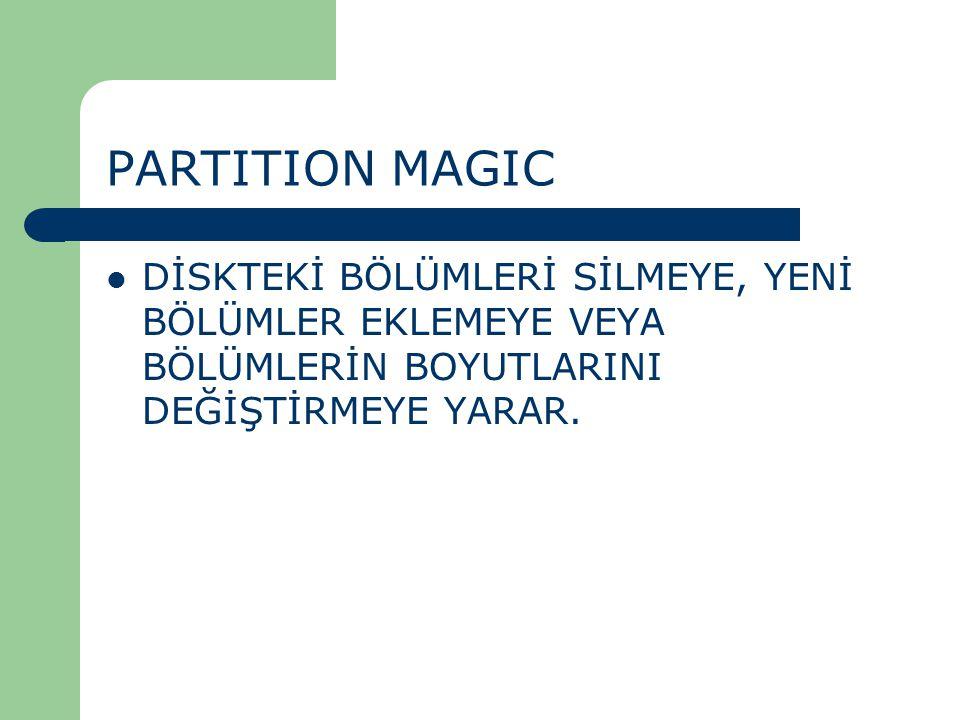 PARTITION MAGIC DİSKTEKİ BÖLÜMLERİ SİLMEYE, YENİ BÖLÜMLER EKLEMEYE VEYA BÖLÜMLERİN BOYUTLARINI DEĞİŞTİRMEYE YARAR.