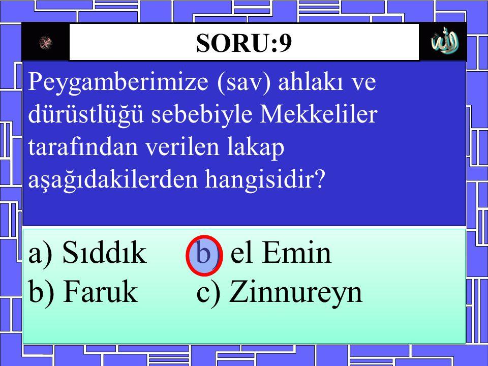 a) Sıddık b) el Emin b) Faruk c) Zinnureyn SORU:9