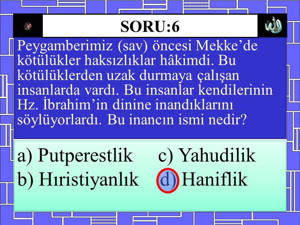 a) Putperestlik c) Yahudilik b) Hıristiyanlık d) Haniflik
