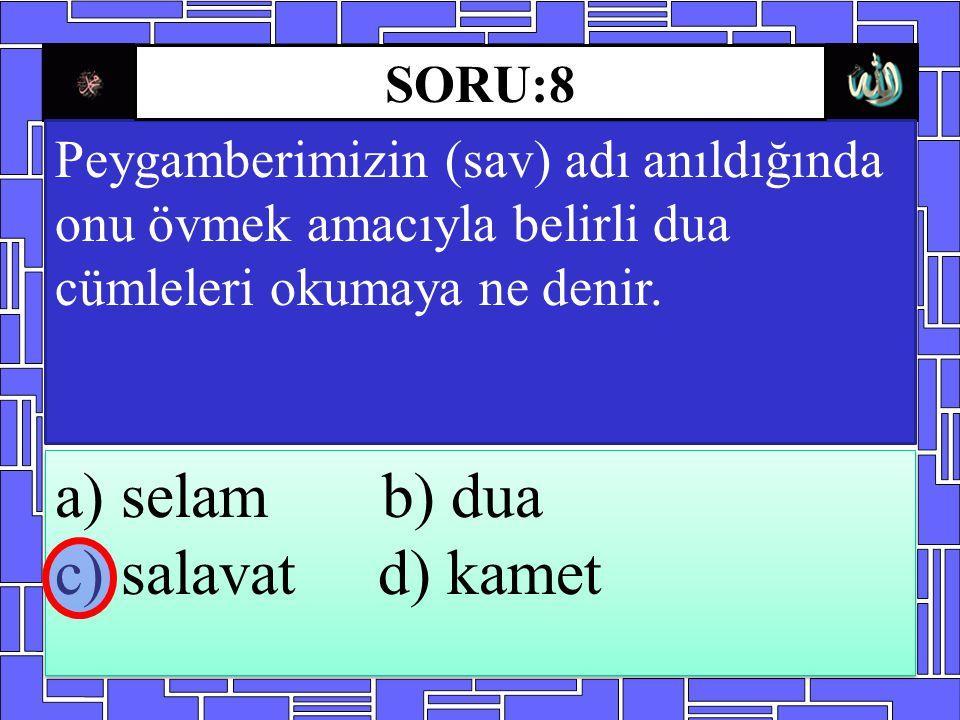 a) selam b) dua c) salavat d) kamet SORU:8