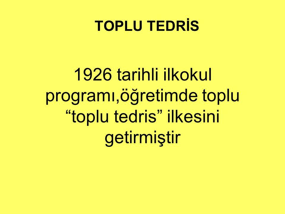 TOPLU TEDRİS 1926 tarihli ilkokul programı,öğretimde toplu toplu tedris ilkesini getirmiştir