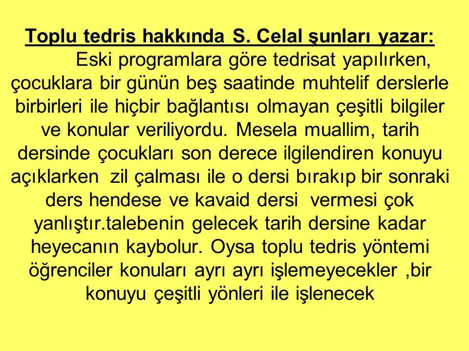 Toplu tedris hakkında S. Celal şunları yazar: