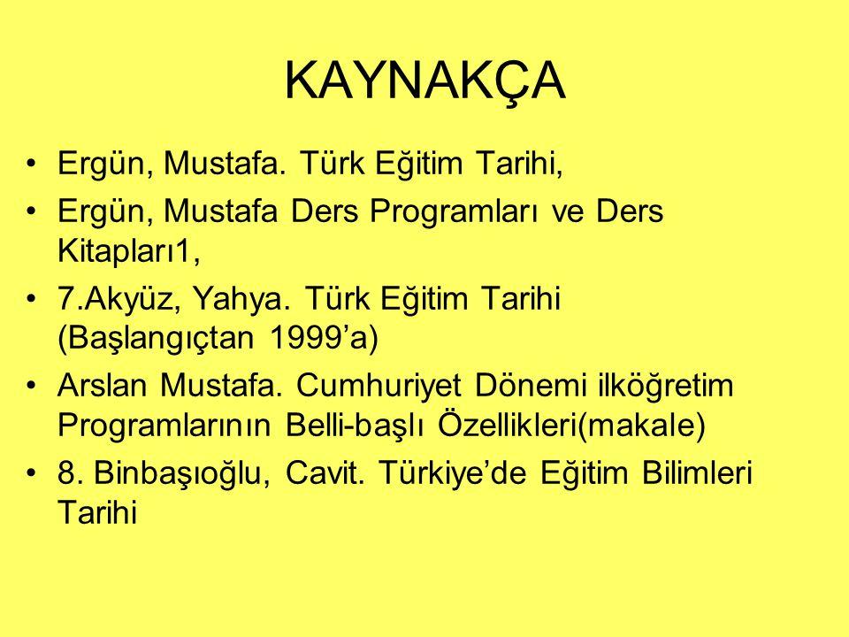 KAYNAKÇA Ergün, Mustafa. Türk Eğitim Tarihi,