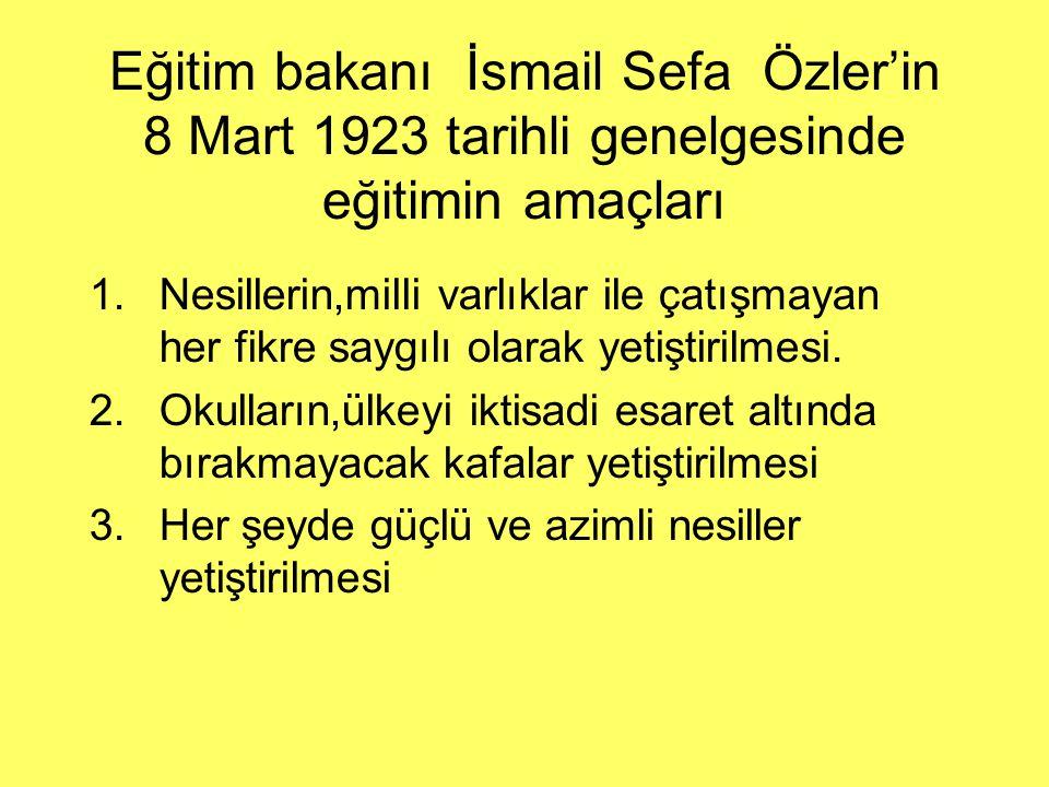 Eğitim bakanı İsmail Sefa Özler'in 8 Mart 1923 tarihli genelgesinde eğitimin amaçları