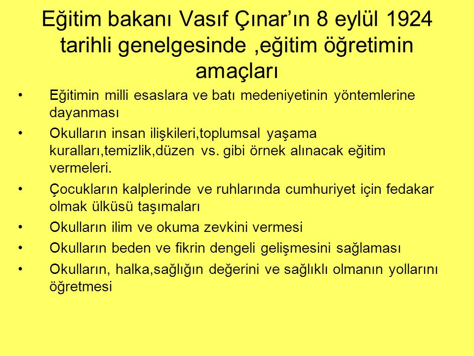 Eğitim bakanı Vasıf Çınar'ın 8 eylül 1924 tarihli genelgesinde ,eğitim öğretimin amaçları