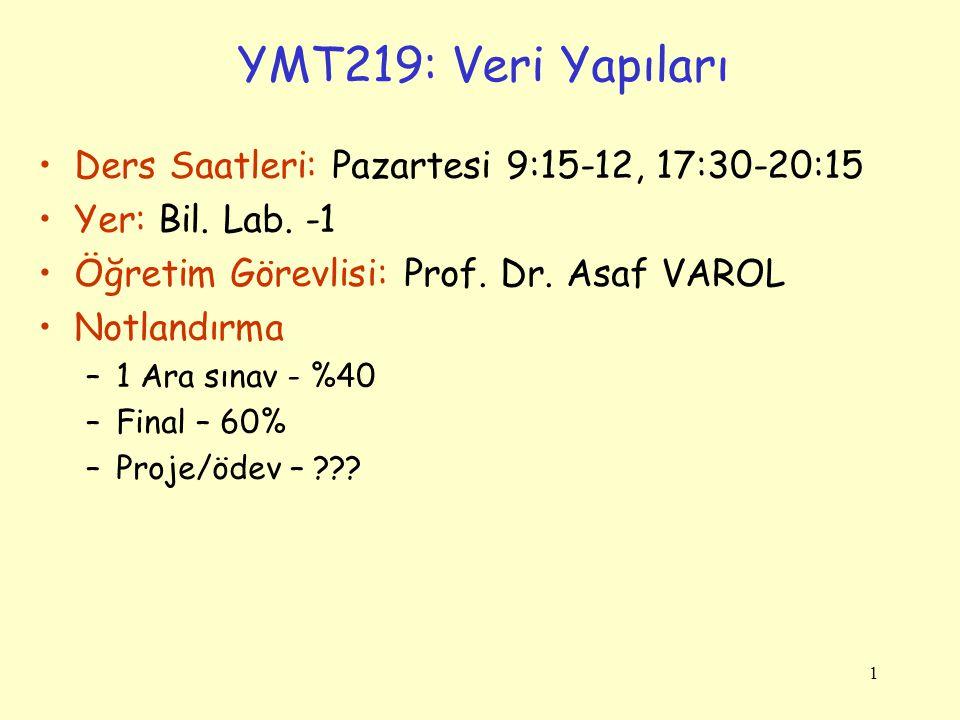 YMT219: Veri Yapıları Ders Saatleri: Pazartesi 9:15-12, 17:30-20:15
