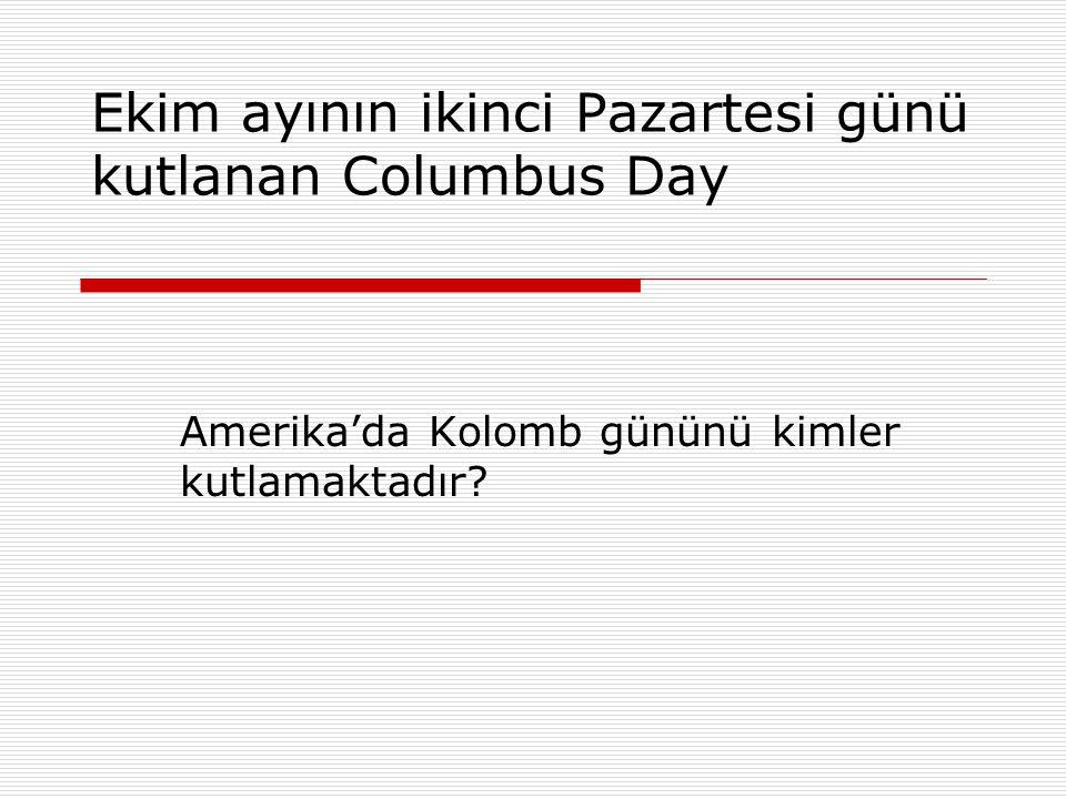 Ekim ayının ikinci Pazartesi günü kutlanan Columbus Day