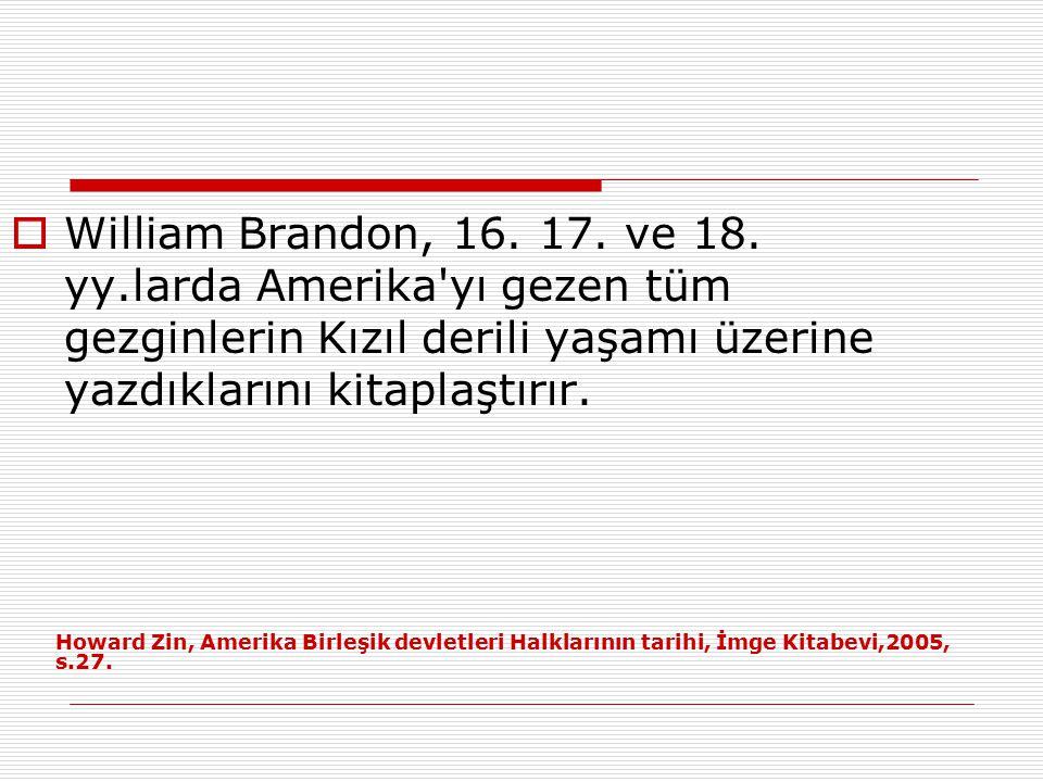 William Brandon, 16. 17. ve 18. yy.larda Amerika yı gezen tüm gezginlerin Kızıl derili yaşamı üzerine yazdıklarını kitaplaştırır.