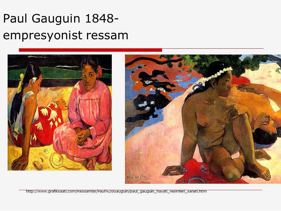 Paul Gauguin 1848- empresyonist ressam