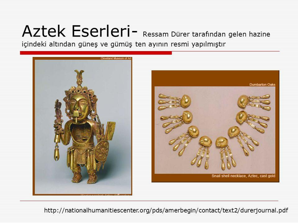 Aztek Eserleri- Ressam Dürer tarafından gelen hazine içindeki altından güneş ve gümüş ten ayının resmi yapılmıştır