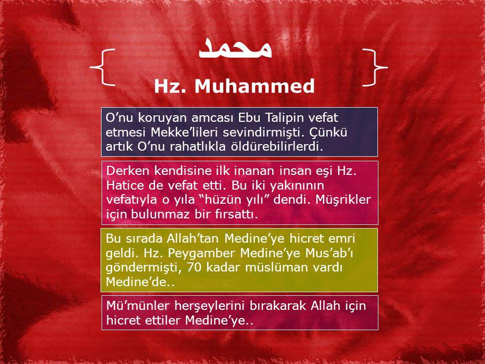 محمد Hz. Muhammed. O'nu koruyan amcası Ebu Talipin vefat etmesi Mekke'lileri sevindirmişti. Çünkü artık O'nu rahatlıkla öldürebilirlerdi.